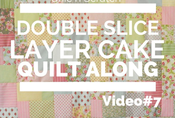 Double Slice Layer Cake Quilt Along Video 7