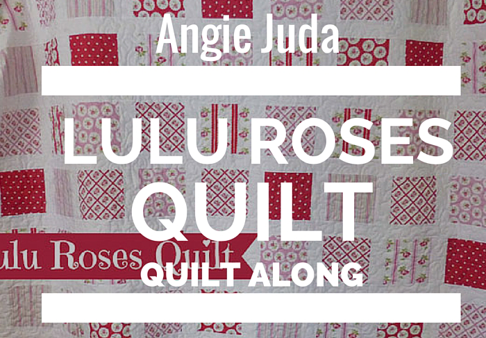 Lulu Roses Quilt Along