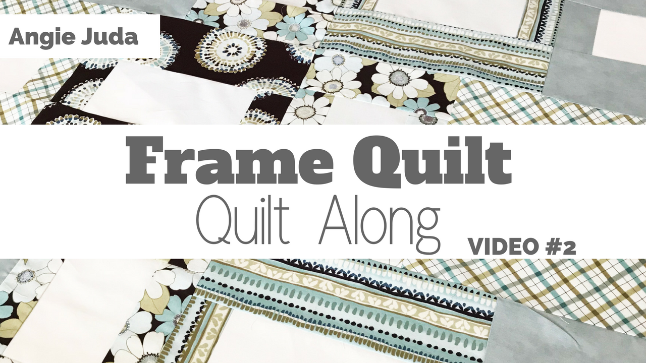 Frame Quilt – Quilt Along Video #2